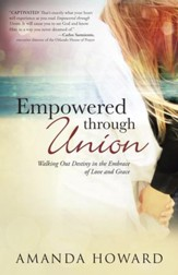 Empowered through Union: Walking Out Destiny in the Embrace of Love and Grace - eBook