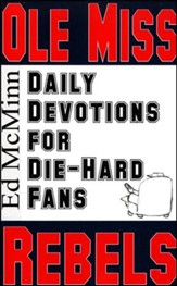 Daily Devotions for Die-Hard Fans: Ole Miss Rebels