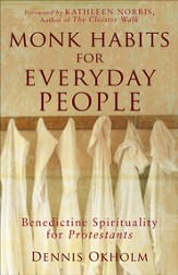 Monk Habits for Everyday People: Benedictine Spirituality for Protestants - eBook
