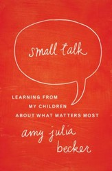 Small Talk: Learning From My Children About What Matters Most - eBook