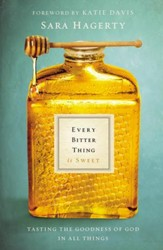 Every Bitter Thing Is Sweet: Tasting the Goodness of God in All Things - eBook