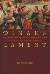 Dinah's Lament: The Biblical Legacy of Sexual Violence in Christian Interpretation