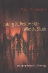 Reading the Hebrew Bible after the Shoah: A Biblical Response to Holocaust Theology