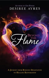 Beyond the Flame: A Journey From Burning Devastation to Healing Restoration
