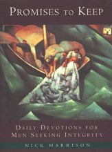Promises to Keep: Daily Devotions for Men Seeking Integrity