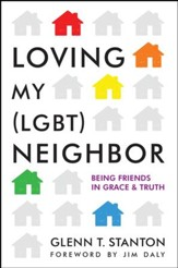 Loving My (LGBT) Neighbor: Being Friends in Grace and Truth / New edition - eBook