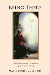 Being There: Reflections from the Scenes of the Mysteries of the Rosary - eBook