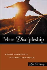 Mere Discipleship: Radical Christianity in a Rebellious World - eBook