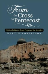 From the Cross to Pentecost: Life in Galilee as Jesus Prepared the Apostles - eBook