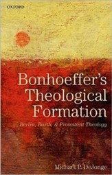 Bonhoeffer's Theological Formation: Berlin, Barth, and Protestant Theology