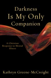 Darkness Is My Only Companion: A Christian Response to Mental Illness - eBook