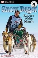 DK Readers, Level 4: Snow Dogs!: Racers of the North
