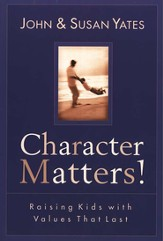 Character Matters! Raising Kids with Values That Last
