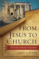 From Jesus to the Church: The First Christian Generation - eBook
