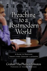 Preaching to a Postmodern World: A Guide to Reaching Twenty-first Century Listeners - eBook