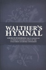 Walther's Hymnal: Church Hymnbook for Evangelical Lutheran Congregations of the Unaltered Augsburg Confession