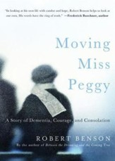 Moving Miss Peggy - FREE Preview - eBook [ePub]: A Story of Dementia, Courage and Consolation - eBook