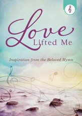 Love Lifted Me: Inspiration from the Beloved Hymn - eBook