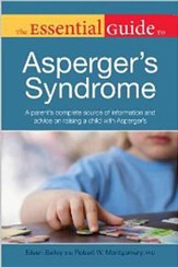 The Essential Guide to Asperger's Syndrome: A Parent's Complete Source of Information and Advice on Raising a Child with Asperger's