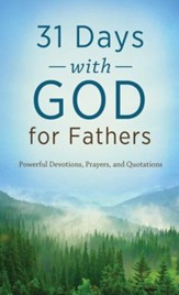 31 Days with God for Fathers: Powerful Devotions, Prayers, and Quotations - eBook