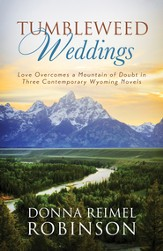 Tumbleweed Weddings: Love Overcomes a Mountain of Doubt in Three Contemporary Wyoming Novels - eBook