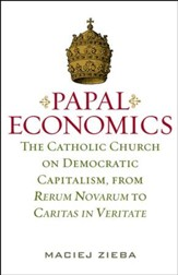 Papal Economics: The Catholic Church on Democratic Capitalism, from Rerum Nevarum to Caritas in Veritate / Digital original - eBook