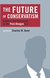 The Future of Conservatism: Conflict and Consensus in the Post-Reagan Era / Digital original - eBook