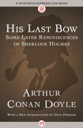 His Last Bow: Some Later Reminiscences of Sherlock Holmes - eBook