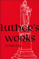 Luther's Works [LW], Volume 30: The Catholic Epistles