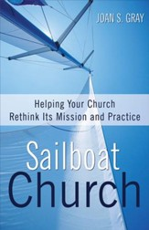 Sailboat Church: Helping Your Church Rethink Its Mission and Practice - eBook