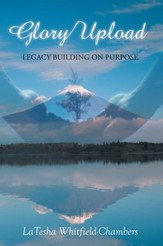 Glory Upload: Legacy Building on Purpose - eBook