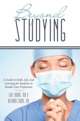 Beyond Studying: A Guide to Faith, Life, and Learning for Students in Health-Care Professions - eBook