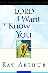 Lord, I Want To Know You, Kay Arthur Series