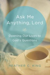 Ask Me Anything, Lord: Opening Our Lives to God's Questions - eBook