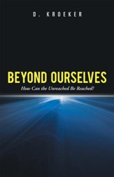 Beyond Ourselves: How Can the Unreached Be Reached? - eBook