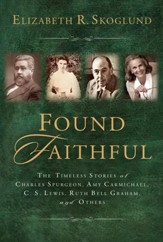 Found Faithful: The Timeless Stories of Charles Spurgeon, Amy Carmichael, C. S. Lewis, Ruth Bell Graham, and Others - eBook