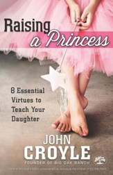 Raising a Princess: Eight Essential Virtues To Teach Your Daughter - eBook