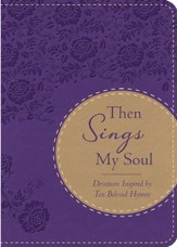 Then Sings My Soul: Devotions Inspired by Ten Beloved Hymns - eBook