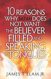 10 Reasons Satan Does Not Want the Believer Filled and Speaking in Tongues - eBook