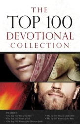 The Top 100 Devotional Collection: Featuring The Top 100 Women of the Bible, The Top 100 Men of the Bible, The Top 100 Miracles of the Bible, The Top 100 Names of God, and The Top 100 Women of the Christian Faith - eBook
