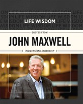 Life Wisdom: Quotes from John Maxwell: Insights on Leadership - eBook