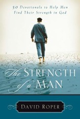 The Strength of a Man: 50 Devotionals to Help Men Find Their Strength in God - eBook
