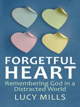 Forgetful Heart: Remembering God in a Distracted World - eBook