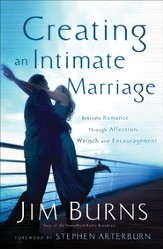 Creating an Intimate Marriage: Rekindle Romance Through Affection, Warmth and Encouragement - eBook