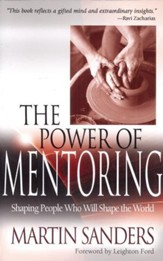 The Power of Mentoring: Shaping People Who will Shape the World / New edition - eBook