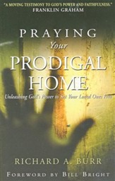 Praying Your Prodigal Home: Unleashing God's Power to Set Your Loved Ones Free / New edition - eBook
