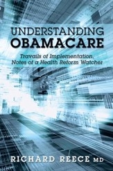 Understanding ObamaCare: Travails of Implementation, Notes of a Health Reform Watcher - eBook