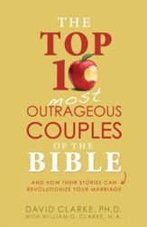 The Top 10 Most Outrageous Couples of the Bible: And How Their Stories Can Revolutionize Your Marriage - eBook