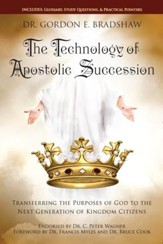 The Technology Of Apostolic Succession: Transferring The Purpose Of God To The Next Generation Of Kingdom Citizens - eBook