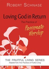 Loving God in Return: The Practice of Passionate Worship - eBook
